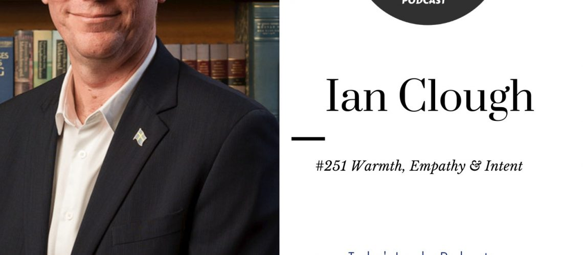 251 Ian Clough - Warmth, Empathy and Intent in Leadership