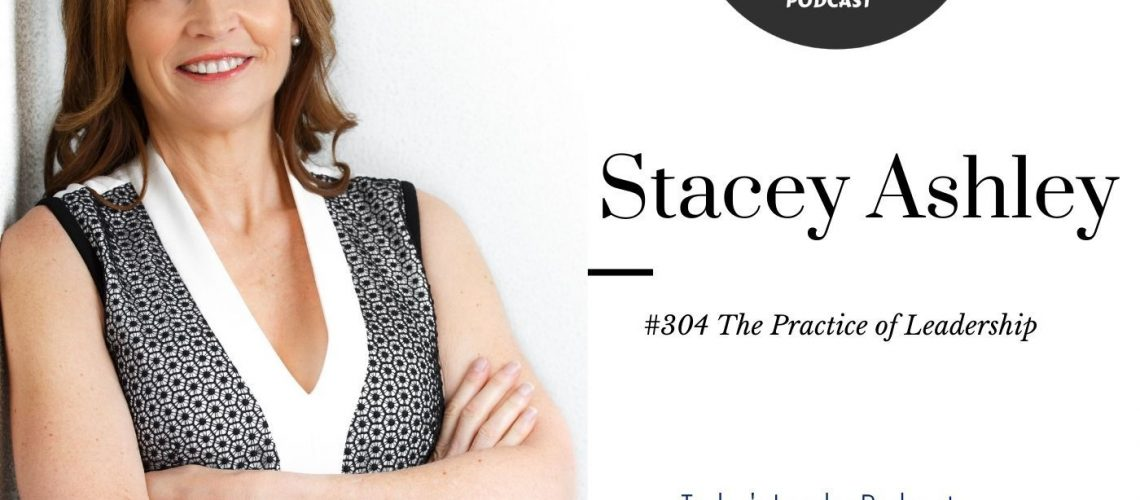 #304 Stacey Ashley - The Practice of Leadership