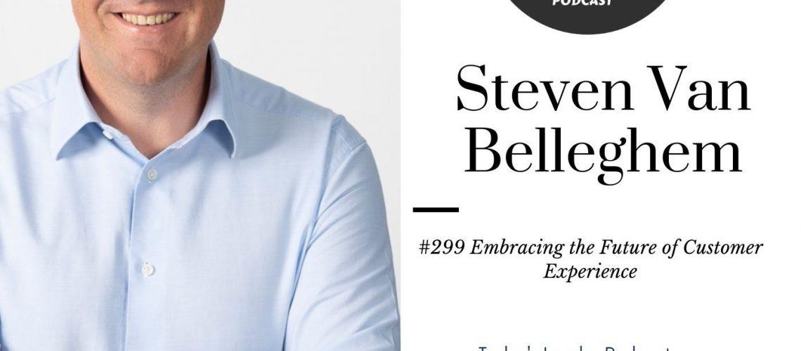 #299 Steven Van Bellegham Embracing the Future of Customer Experience