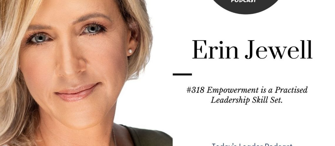 #318 Erin Jewell Empowerment is a Practised Leadership Skill Set
