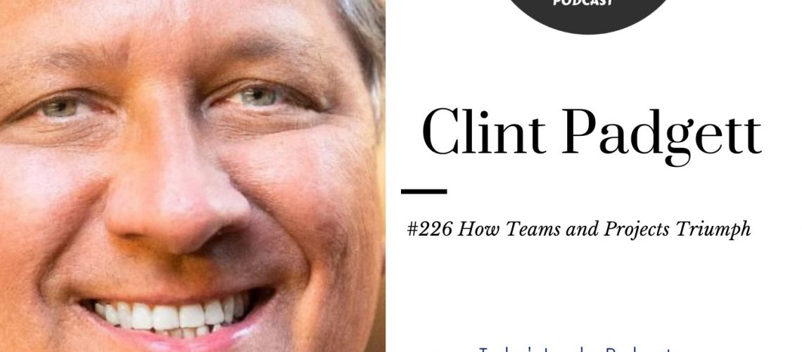 #226 Clint Padgett - How to Make Teams and Projects Triumph